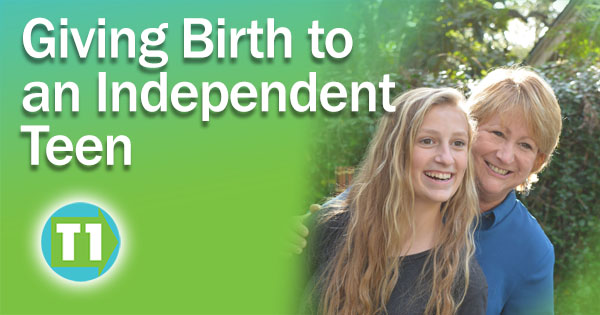 Giving Birth to an Independent Teen - Type 1 To Go
